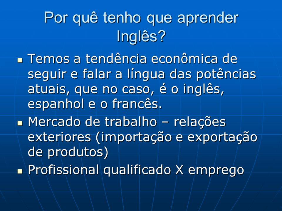 Por quê tenho que aprender Inglês? Temos a tendência econômica de seguir e falar a língua das potências atuais, que no caso, é o inglês, espanhol e o