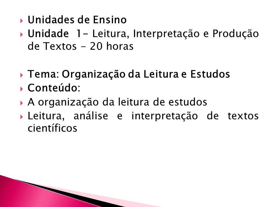Unidades de Ensino Unidade 1- Leitura, Interpretação e Produção de Textos - 20 horas Tema: Organização da Leitura e Estudos Conteúdo: A organização da
