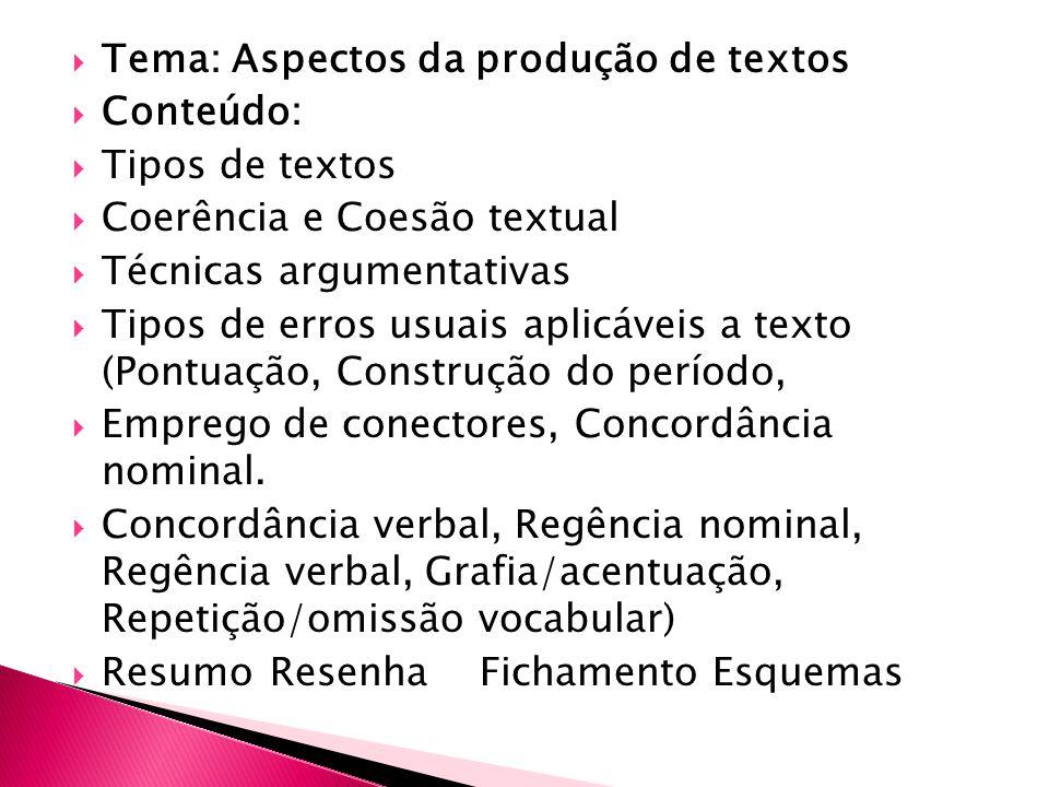Tema: Aspectos da produção de textos Conteúdo: Tipos de textos Coerência e Coesão textual Técnicas argumentativas Tipos de erros usuais aplicáveis a texto (Pontuação, Construção do período, Emprego de conectores, Concordância nominal.