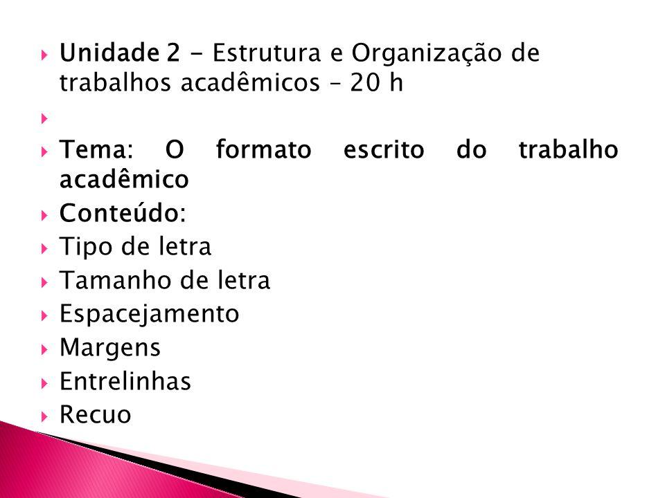 Unidade 2 - Estrutura e Organização de trabalhos acadêmicos – 20 h Tema: O formato escrito do trabalho acadêmico Conteúdo: Tipo de letra Tamanho de letra Espacejamento Margens Entrelinhas Recuo
