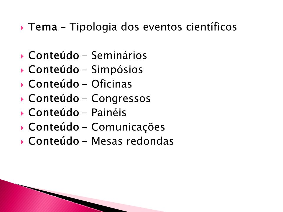 Tema - Tipologia dos eventos científicos Conteúdo - Seminários Conteúdo - Simpósios Conteúdo - Oficinas Conteúdo - Congressos Conteúdo - Painéis Conte
