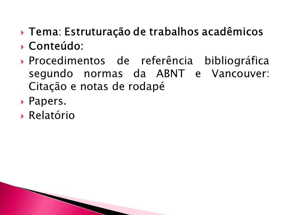 Tema: Estruturação de trabalhos acadêmicos Conteúdo: Procedimentos de referência bibliográfica segundo normas da ABNT e Vancouver: Citação e notas de rodapé Papers.
