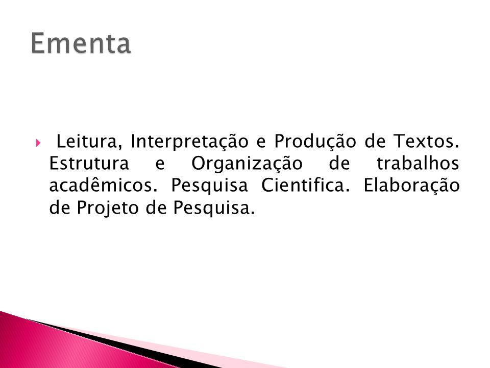 Leitura, Interpretação e Produção de Textos. Estrutura e Organização de trabalhos acadêmicos. Pesquisa Cientifica. Elaboração de Projeto de Pesquisa.