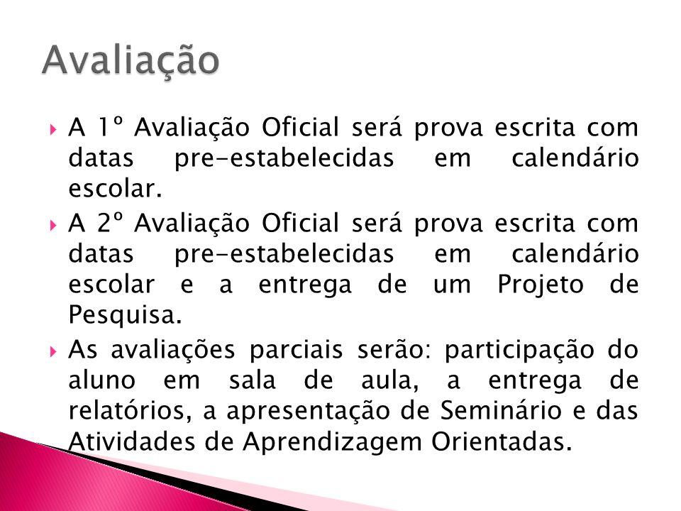 A 1º Avaliação Oficial será prova escrita com datas pre-estabelecidas em calendário escolar. A 2º Avaliação Oficial será prova escrita com datas pre-e
