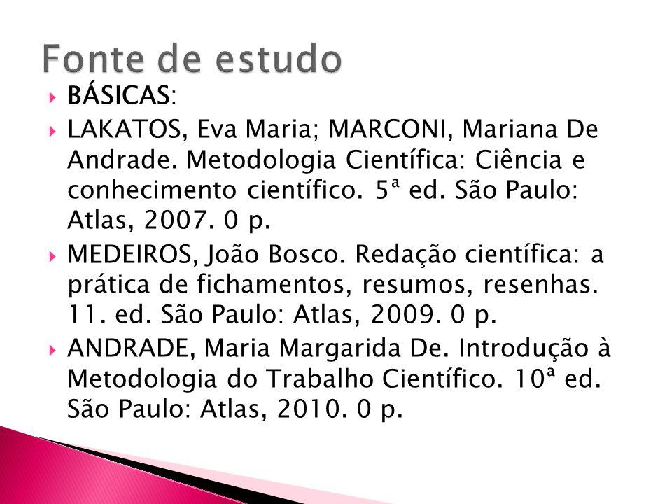 BÁSICAS: LAKATOS, Eva Maria; MARCONI, Mariana De Andrade. Metodologia Científica: Ciência e conhecimento científico. 5ª ed. São Paulo: Atlas, 2007. 0
