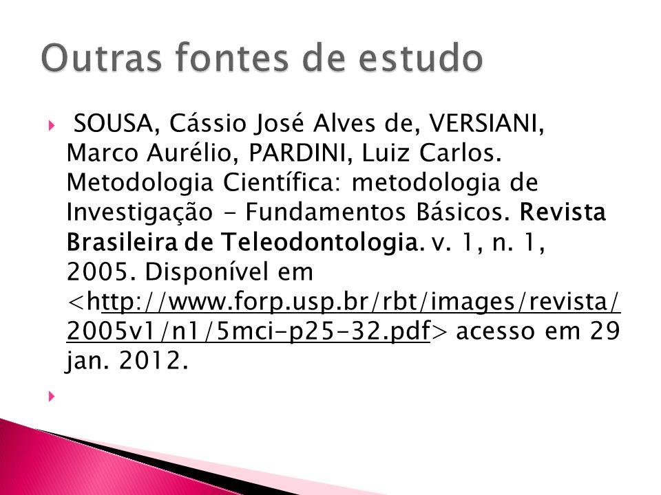 SOUSA, Cássio José Alves de, VERSIANI, Marco Aurélio, PARDINI, Luiz Carlos. Metodologia Científica: metodologia de Investigação - Fundamentos Básicos.