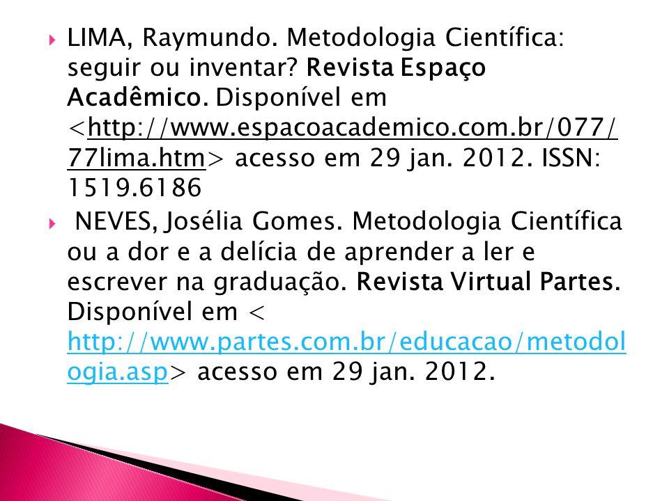 LIMA, Raymundo.Metodologia Científica: seguir ou inventar.
