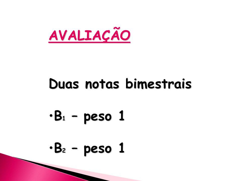 AVALIAÇÃO Duas notas bimestrais B 1 – peso 1B 1 – peso 1 B 2 – peso 1B 2 – peso 1