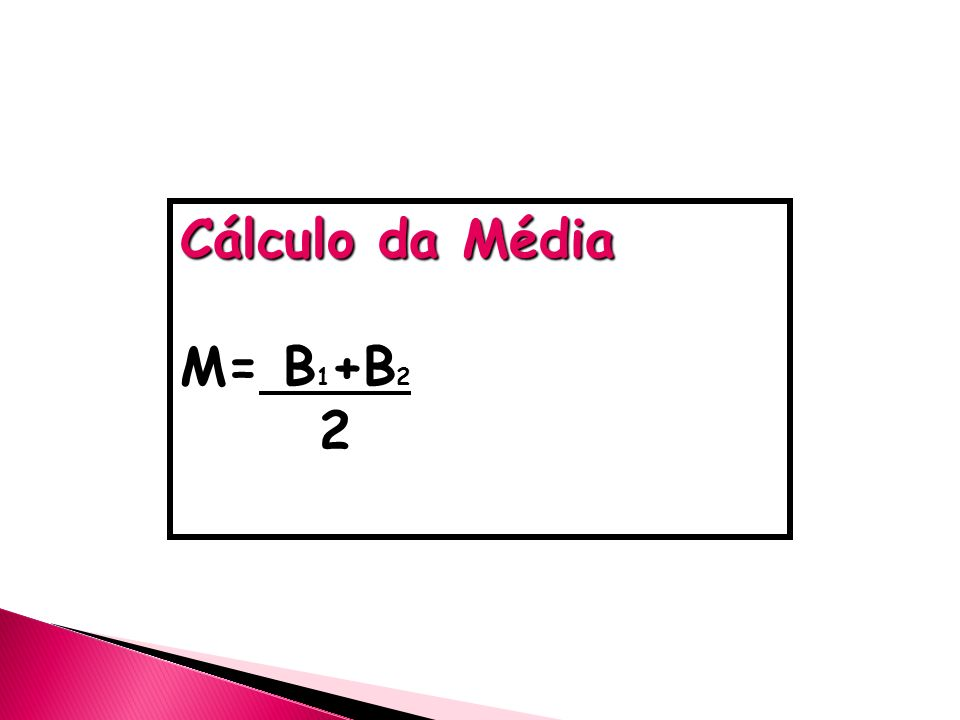 Cálculo da Média M= B 1 +B 2 2