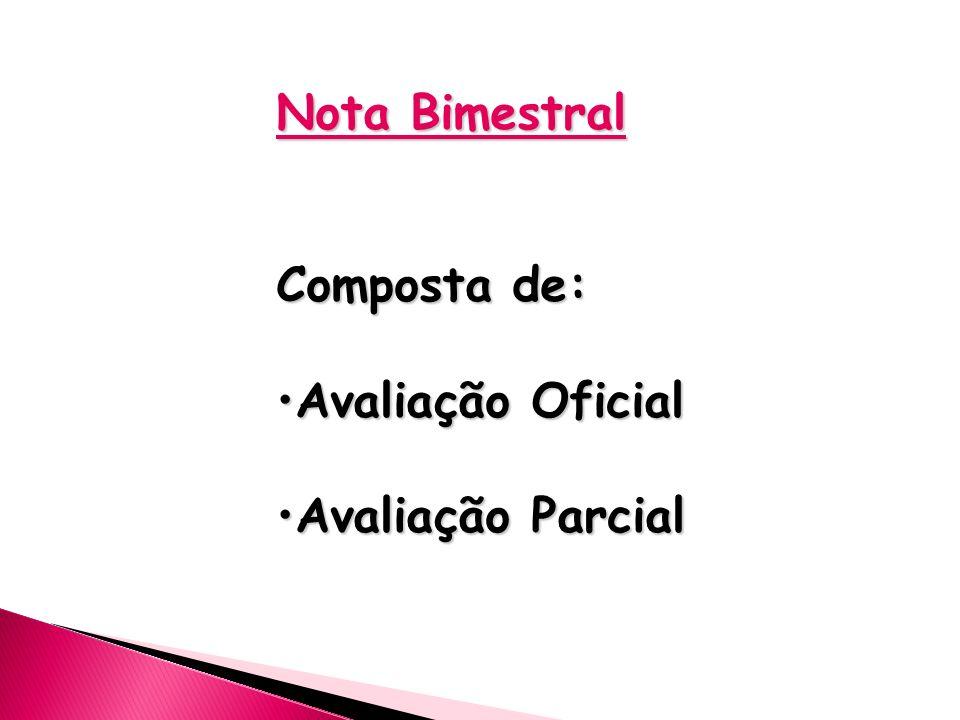Nota Bimestral Composta de: Avaliação OficialAvaliação Oficial Avaliação ParcialAvaliação Parcial