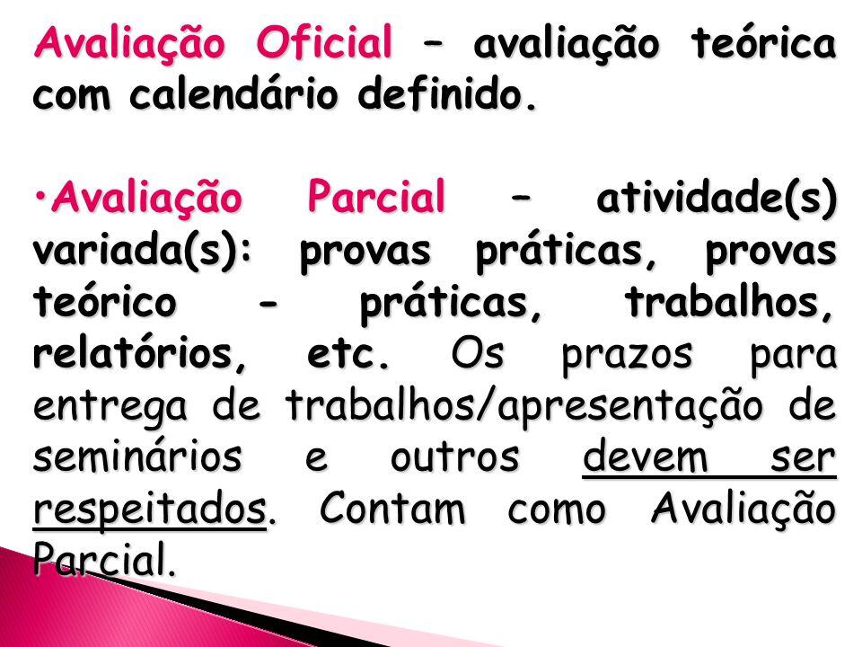 Avaliação Oficial – avaliação teórica com calendário definido. Avaliação Parcial – atividade(s) variada(s): provas práticas, provas teórico - práticas