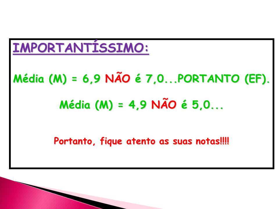 IMPORTANTÍSSIMO: Média (M) = 6,9 NÃO é 7,0...PORTANTO (EF). Média (M) = 4,9 NÃO é 5,0... Portanto, fique atento as suas notas!!!!