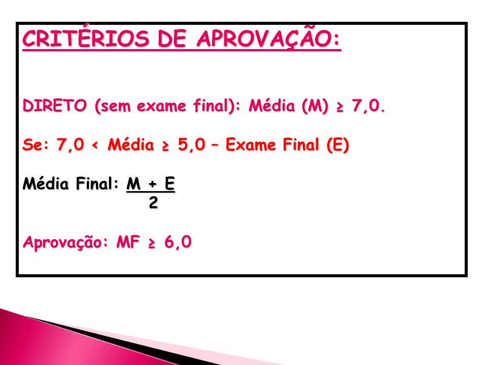 CRITÉRIOS DE APROVAÇÃO: DIRETO (sem exame final): Média (M) 7,0.