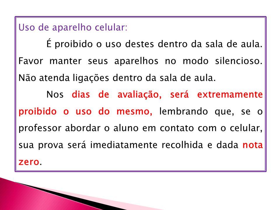 Uso de aparelho celular: É proibido o uso destes dentro da sala de aula. Favor manter seus aparelhos no modo silencioso. Não atenda ligações dentro da