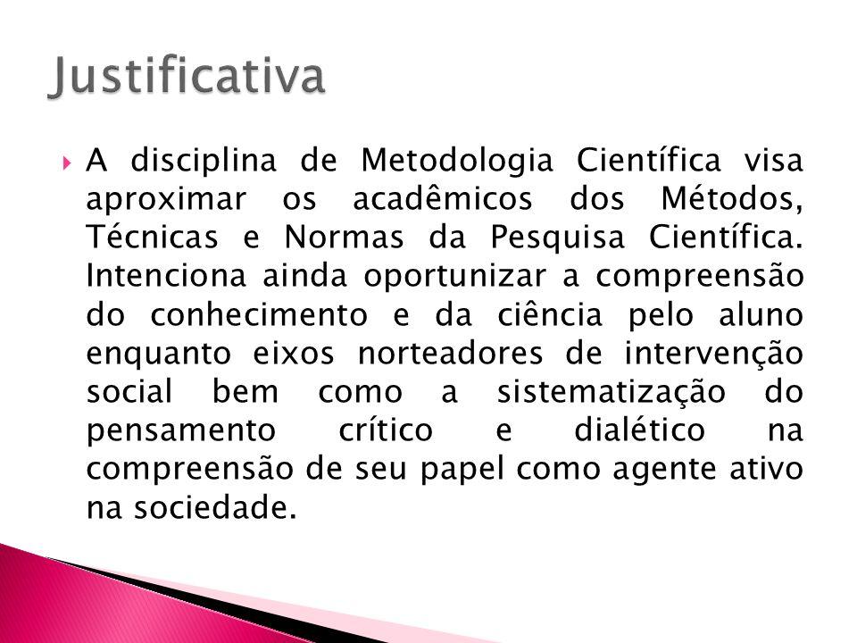 A disciplina de Metodologia Científica visa aproximar os acadêmicos dos Métodos, Técnicas e Normas da Pesquisa Científica. Intenciona ainda oportuniza