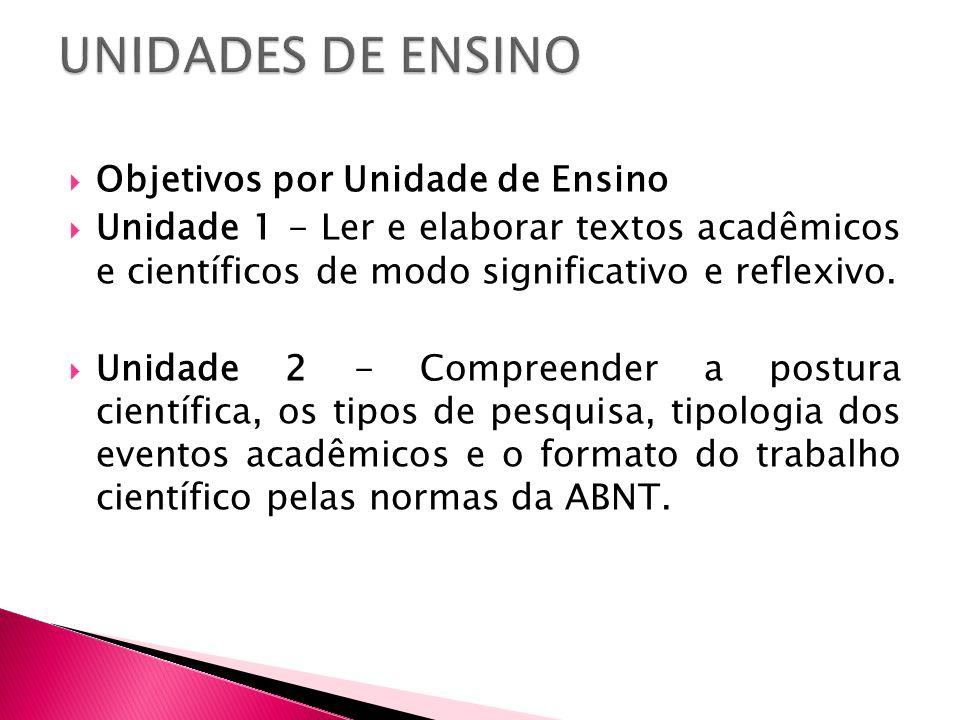 Objetivos por Unidade de Ensino Unidade 1 - Ler e elaborar textos acadêmicos e científicos de modo significativo e reflexivo. Unidade 2 - Compreender