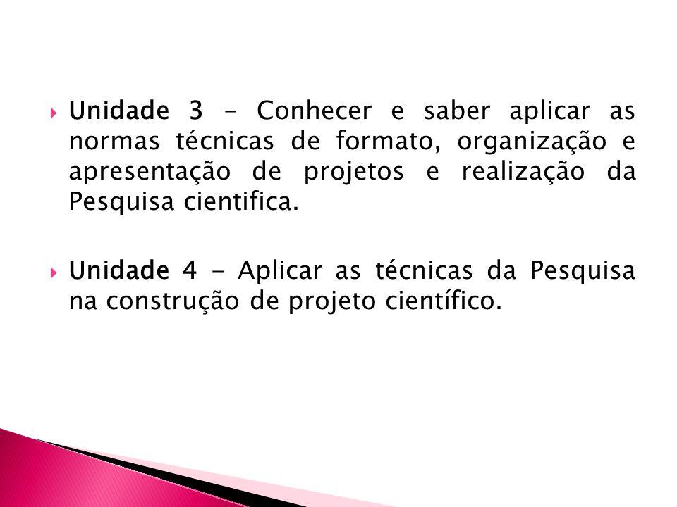 Unidade 3 - Conhecer e saber aplicar as normas técnicas de formato, organização e apresentação de projetos e realização da Pesquisa cientifica. Unidad
