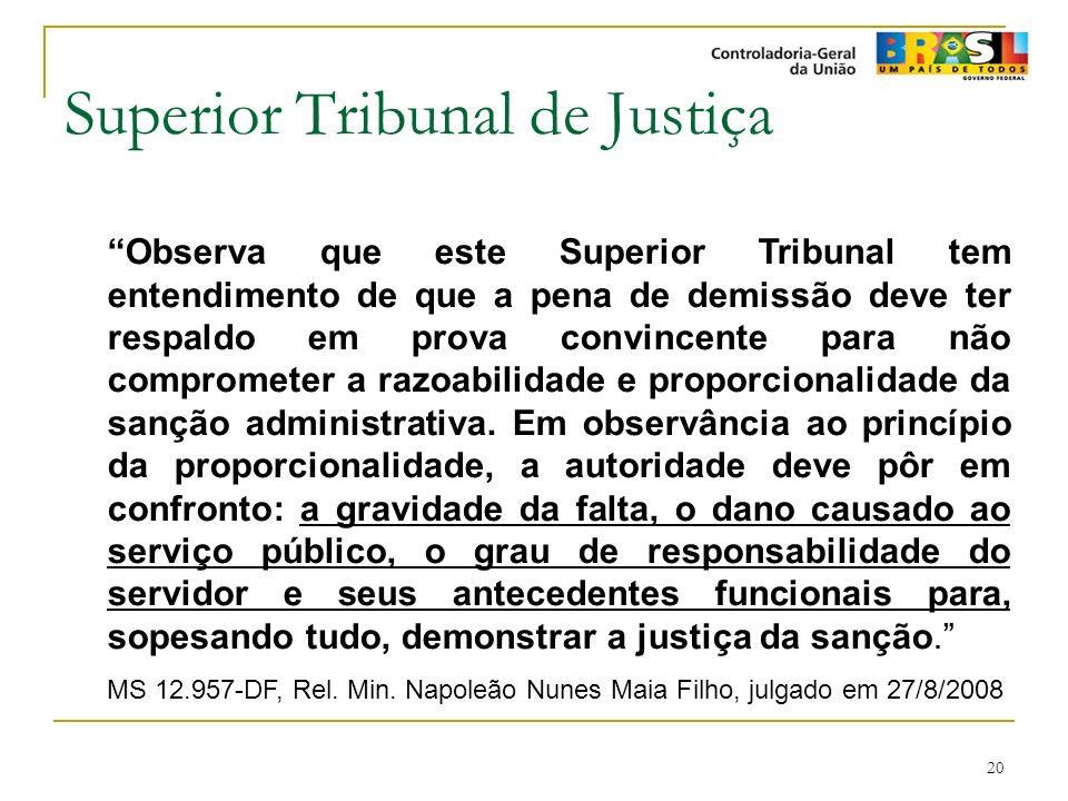 20 Superior Tribunal de Justiça Observa que este Superior Tribunal tem entendimento de que a pena de demissão deve ter respaldo em prova convincente p
