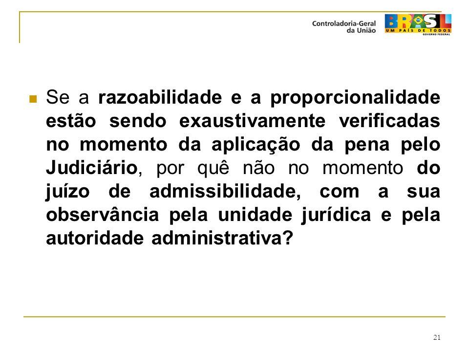 21 Se a razoabilidade e a proporcionalidade estão sendo exaustivamente verificadas no momento da aplicação da pena pelo Judiciário, por quê não no mom