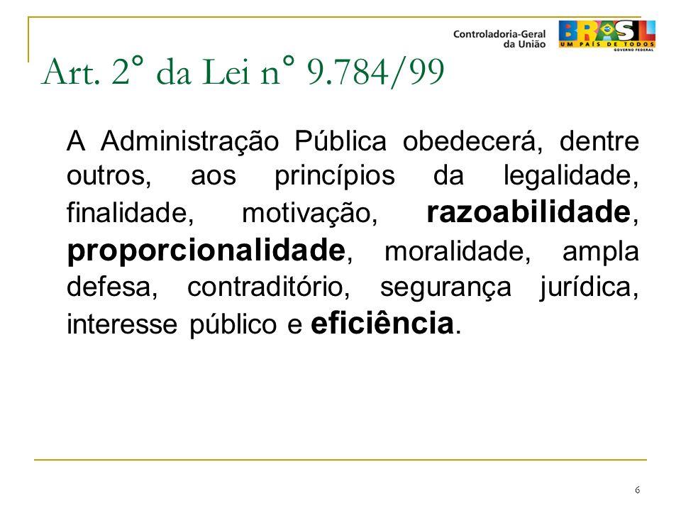 6 Art. 2° da Lei n° 9.784/99 A Administração Pública obedecerá, dentre outros, aos princípios da legalidade, finalidade, motivação, razoabilidade, pro