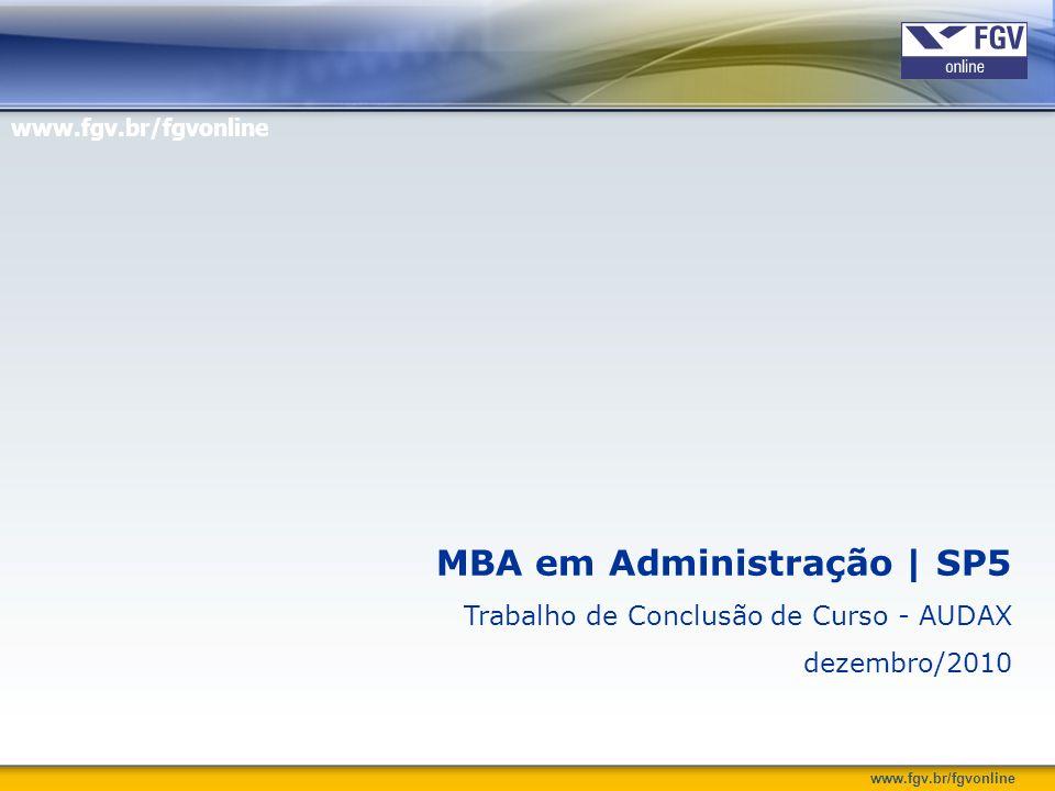 www.fgv.br/fgvonline MBA em Administração | SP5 Trabalho de Conclusão de Curso - AUDAX dezembro/2010