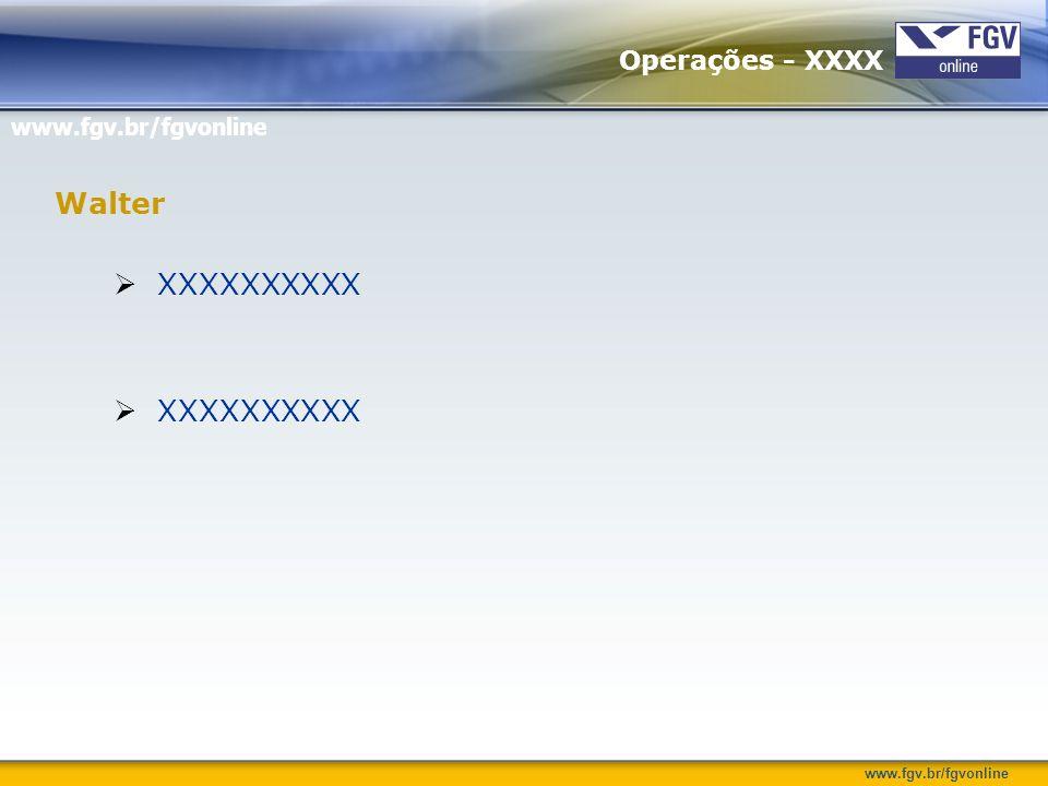 www.fgv.br/fgvonline XXXXXXXXXX Walter Operações - XXXX