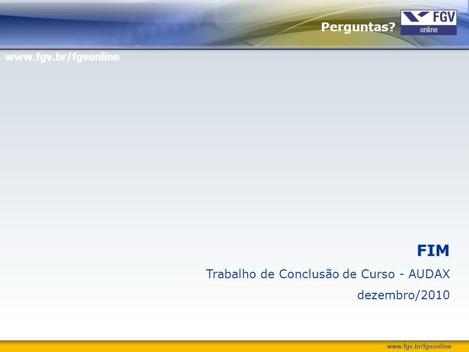 www.fgv.br/fgvonline Perguntas? FIM Trabalho de Conclusão de Curso - AUDAX dezembro/2010