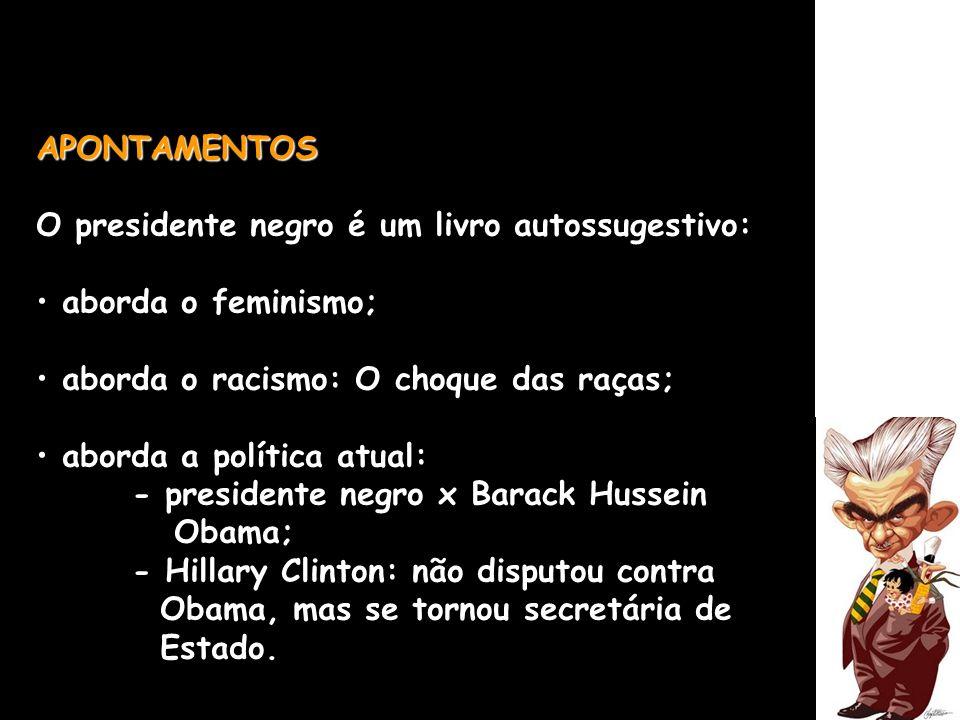 APONTAMENTOS O presidente negro é um livro autossugestivo: aborda o feminismo; aborda o racismo: O choque das raças; aborda a política atual: - presid