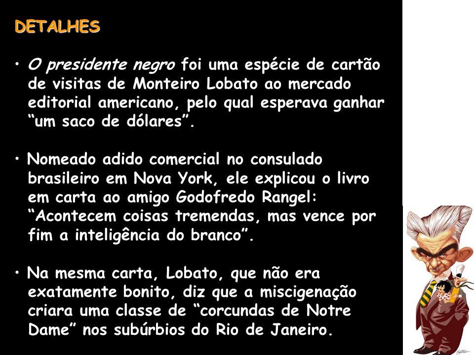 DETALHES O presidente negro foi uma espécie de cartão de visitas de Monteiro Lobato ao mercado editorial americano, pelo qual esperava ganhar um saco