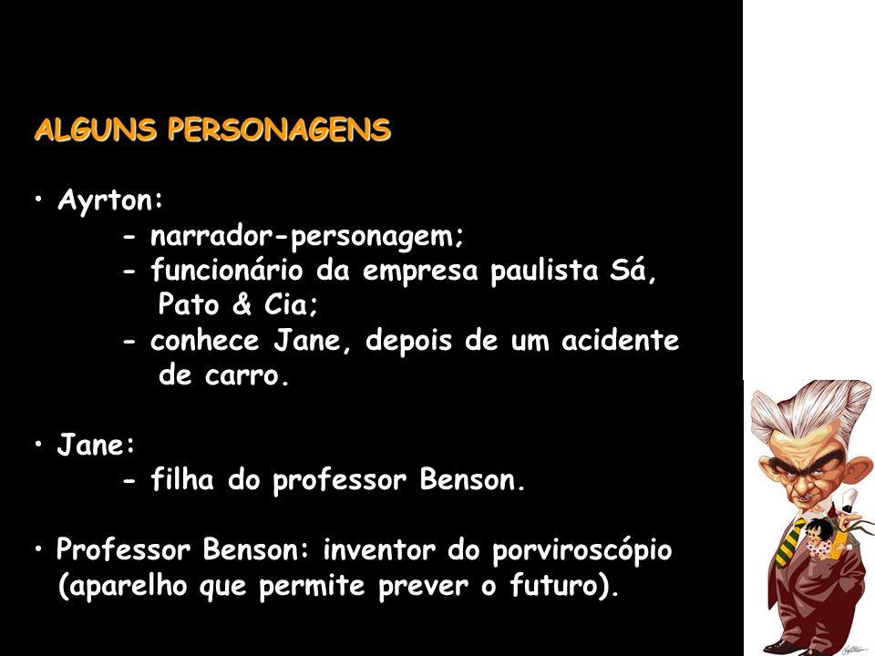 ALGUNS PERSONAGENS Ayrton: - narrador-personagem; - funcionário da empresa paulista Sá, Pato & Cia; - conhece Jane, depois de um acidente de carro. Ja