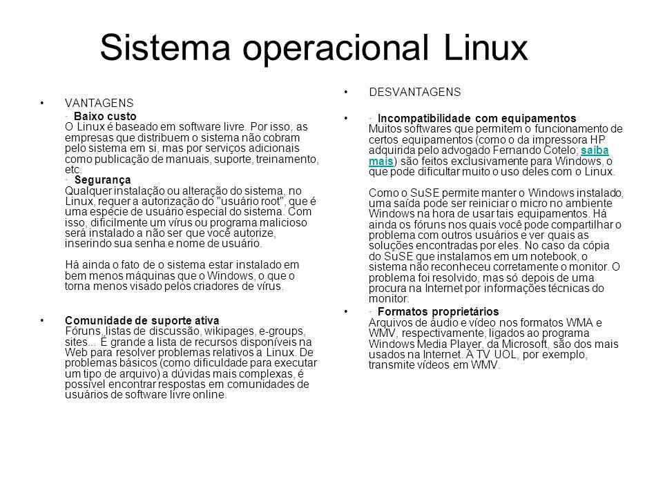 Sistema operacional Linux VANTAGENS · Baixo custo O Linux é baseado em software livre.