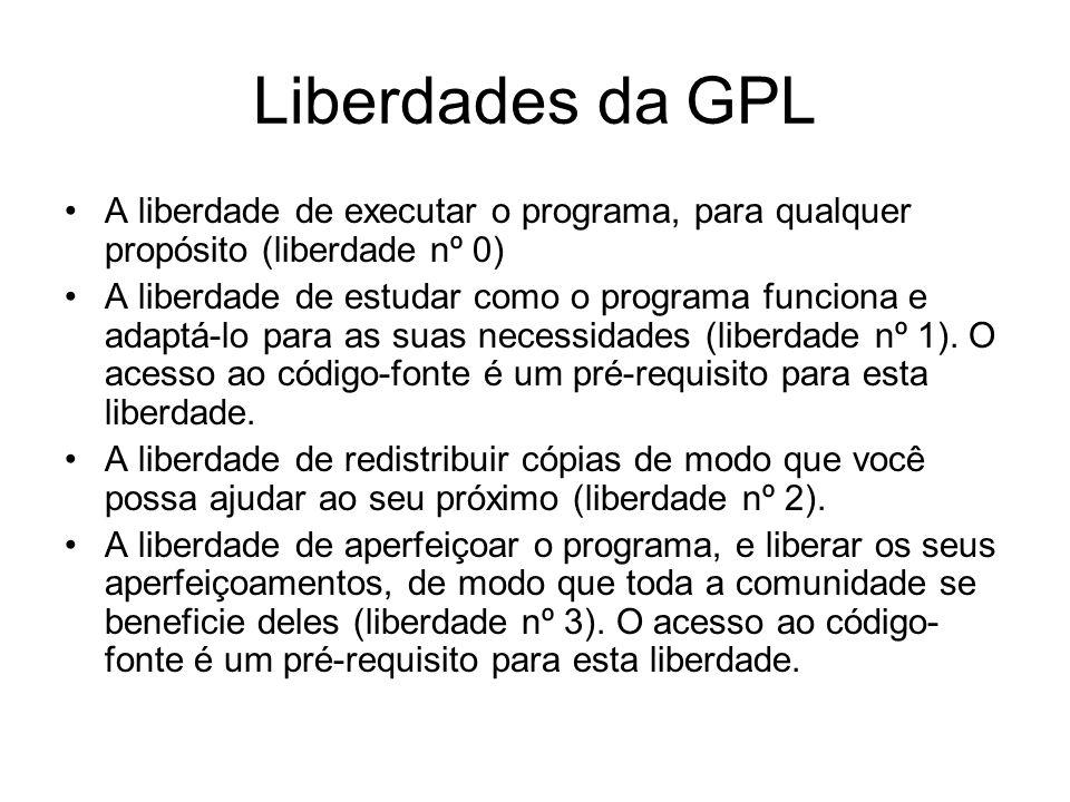Liberdades da GPL A liberdade de executar o programa, para qualquer propósito (liberdade nº 0) A liberdade de estudar como o programa funciona e adaptá-lo para as suas necessidades (liberdade nº 1).