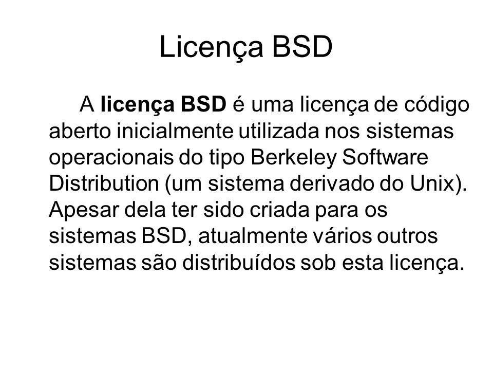 Licença BSD A licença BSD é uma licença de código aberto inicialmente utilizada nos sistemas operacionais do tipo Berkeley Software Distribution (um sistema derivado do Unix).