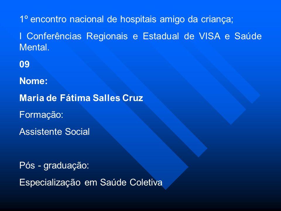 1º encontro nacional de hospitais amigo da criança; I Conferências Regionais e Estadual de VISA e Saúde Mental.