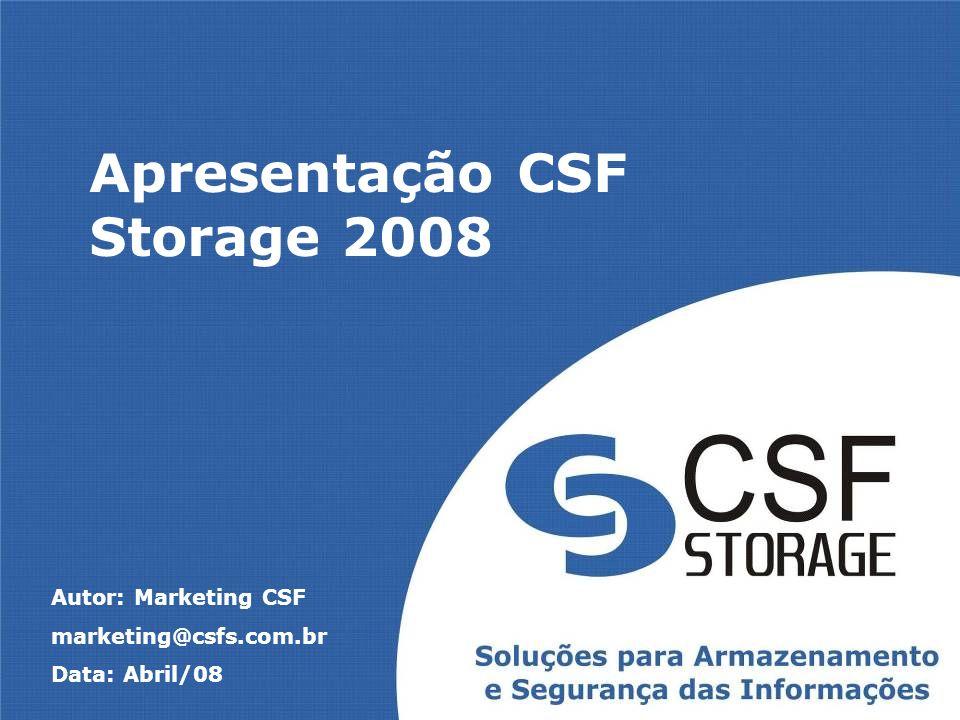 Apresentação CSF Storage 2008 Autor: Marketing CSF marketing@csfs.com.br Data: Abril/08