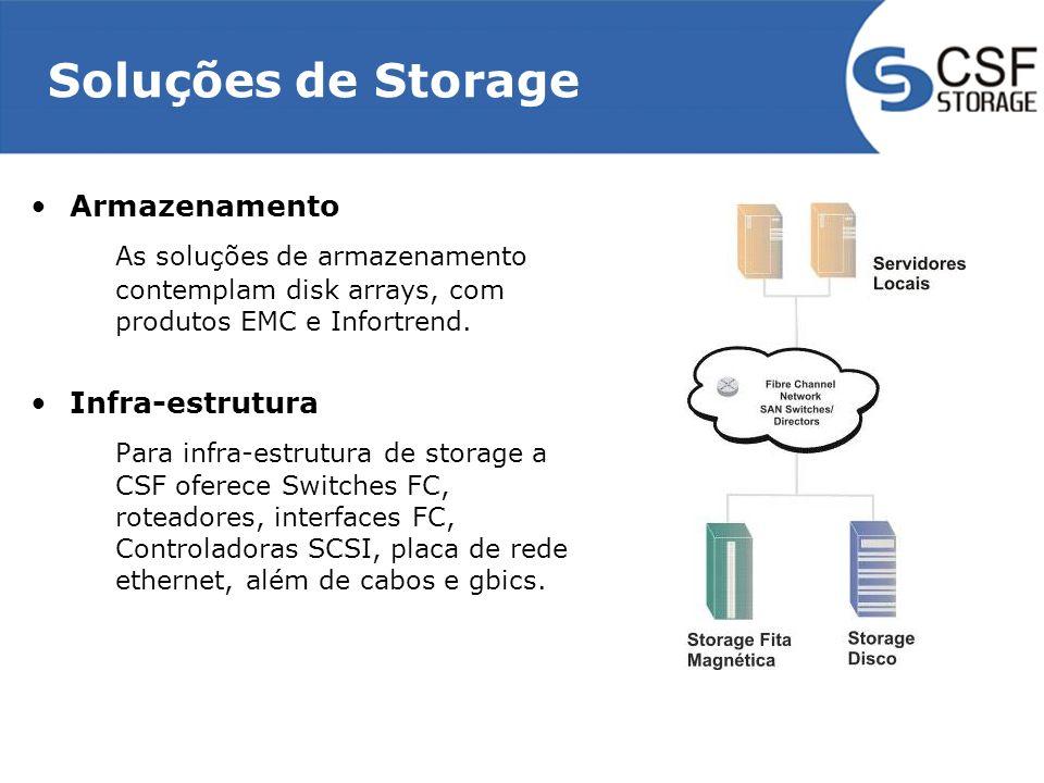 Soluções de Storage Armazenamento As soluções de armazenamento contemplam disk arrays, com produtos EMC e Infortrend. Infra-estrutura Para infra-estru