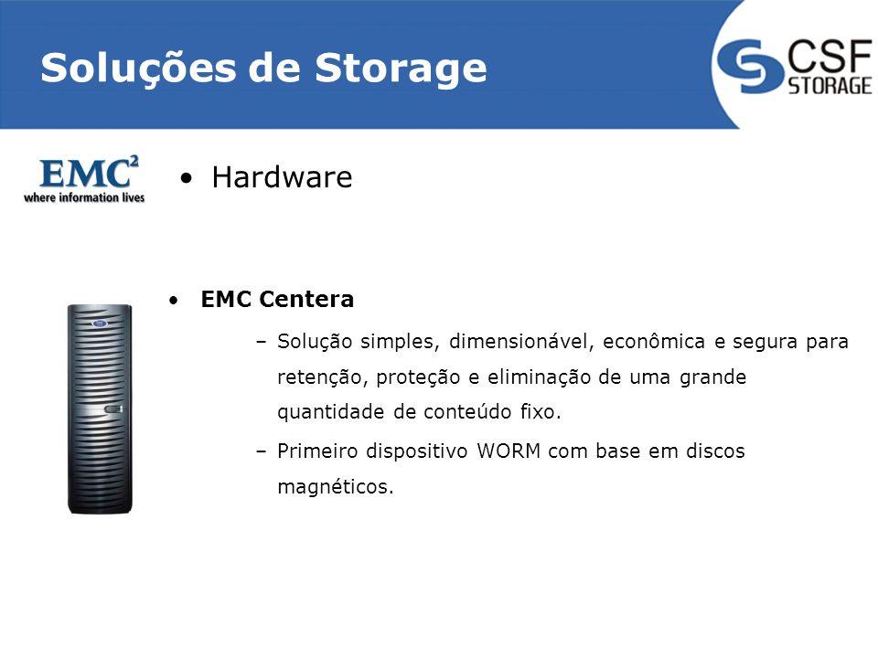 Soluções de Storage Hardware EMC Centera –Solução simples, dimensionável, econômica e segura para retenção, proteção e eliminação de uma grande quantidade de conteúdo fixo.