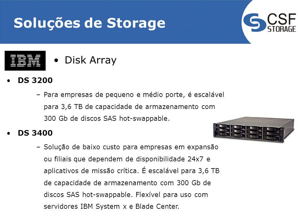 Soluções de Storage Disk Array DS 3200 –Para empresas de pequeno e médio porte, é escalável para 3,6 TB de capacidade de armazenamento com 300 Gb de d