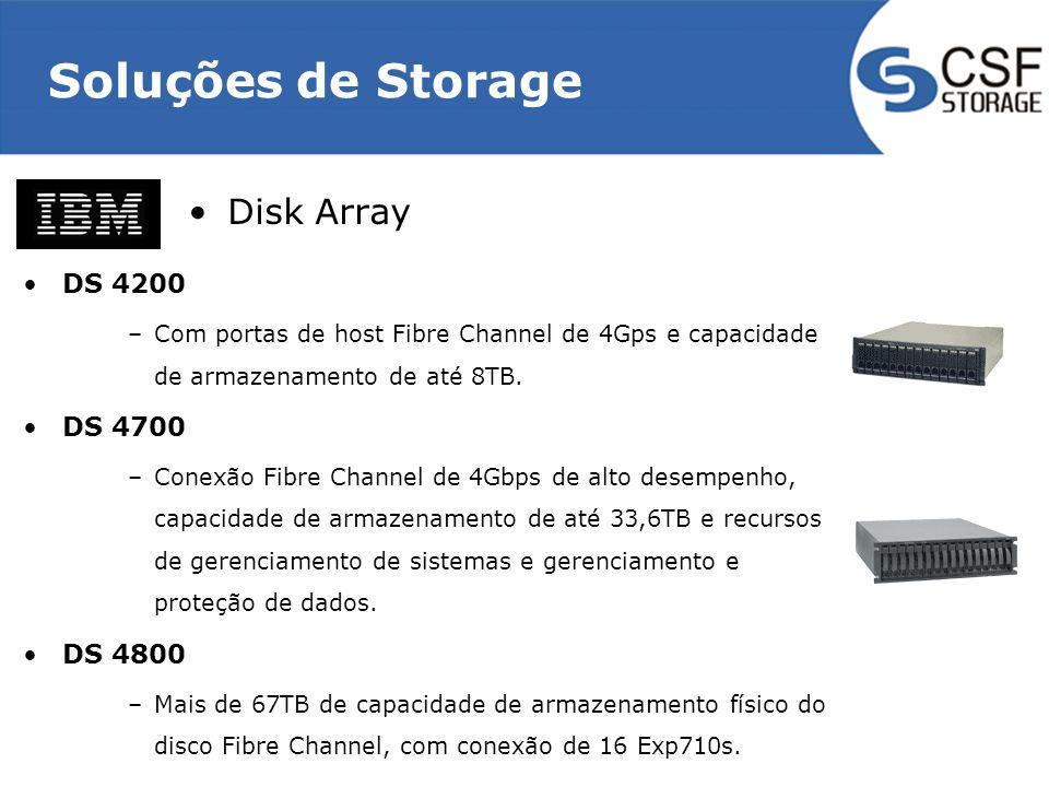 Soluções de Storage Disk Array DS 4200 –Com portas de host Fibre Channel de 4Gps e capacidade de armazenamento de até 8TB. DS 4700 –Conexão Fibre Chan