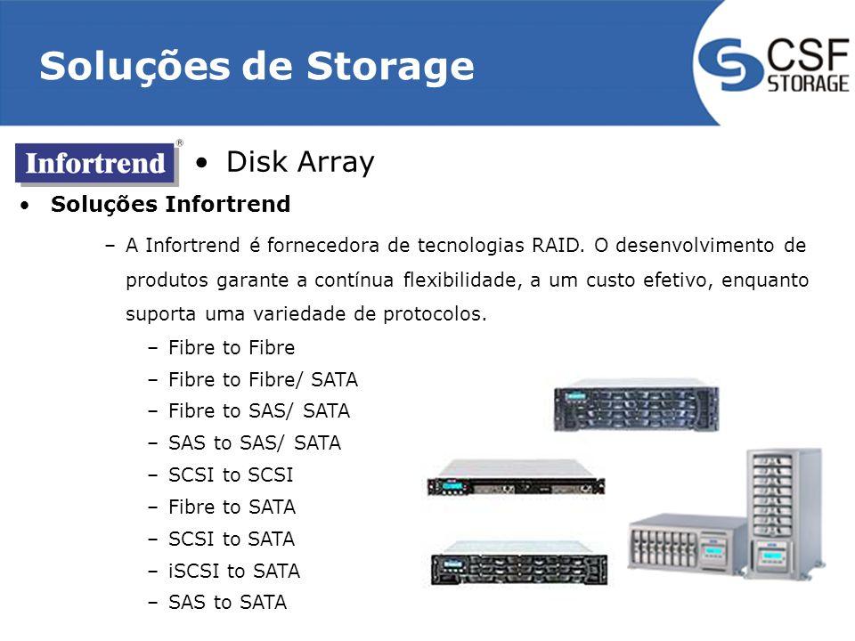 Soluções de Storage Disk Array Soluções Infortrend –A Infortrend é fornecedora de tecnologias RAID. O desenvolvimento de produtos garante a contínua f