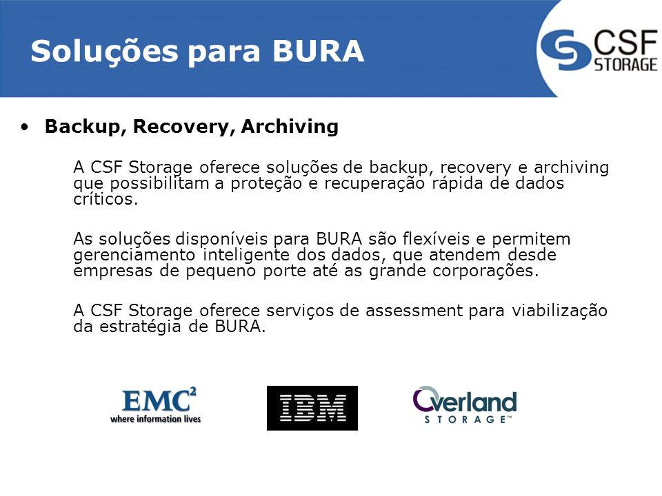 Soluções para BURA Backup, Recovery, Archiving A CSF Storage oferece soluções de backup, recovery e archiving que possibilitam a proteção e recuperação rápida de dados críticos.