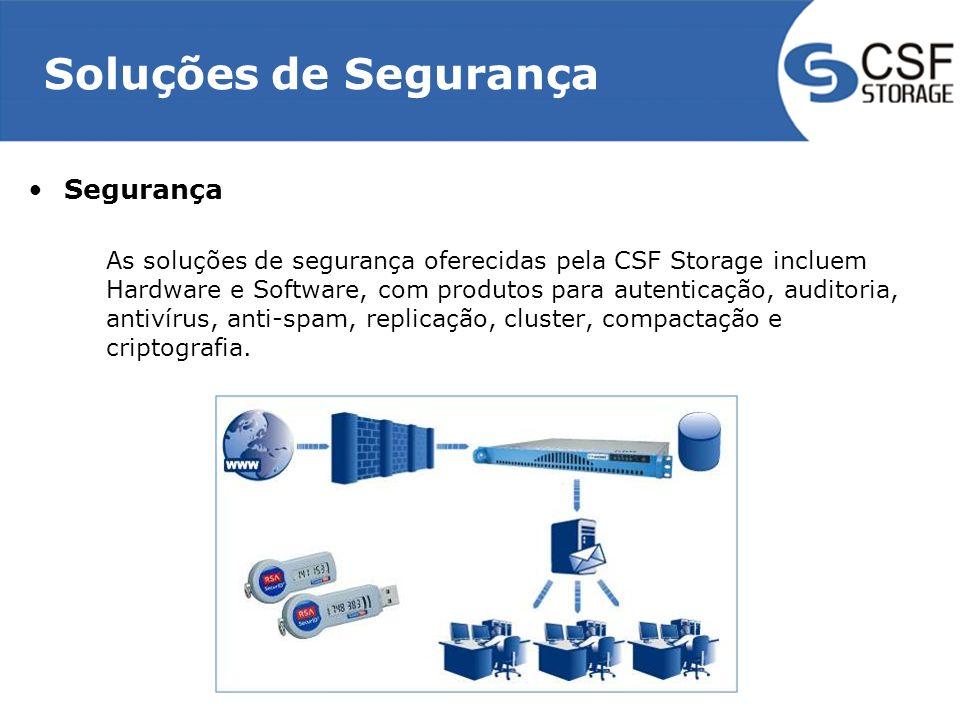 Soluções de Segurança Segurança As soluções de segurança oferecidas pela CSF Storage incluem Hardware e Software, com produtos para autenticação, auditoria, antivírus, anti-spam, replicação, cluster, compactação e criptografia.