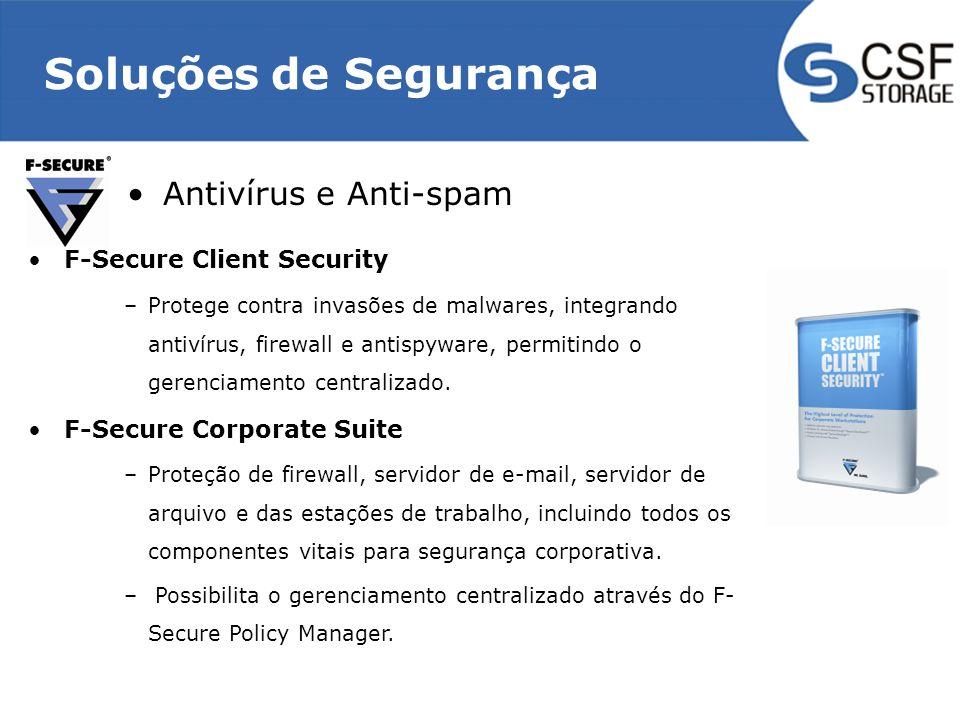 Soluções de Segurança Antivírus e Anti-spam F-Secure Client Security –Protege contra invasões de malwares, integrando antivírus, firewall e antispyware, permitindo o gerenciamento centralizado.