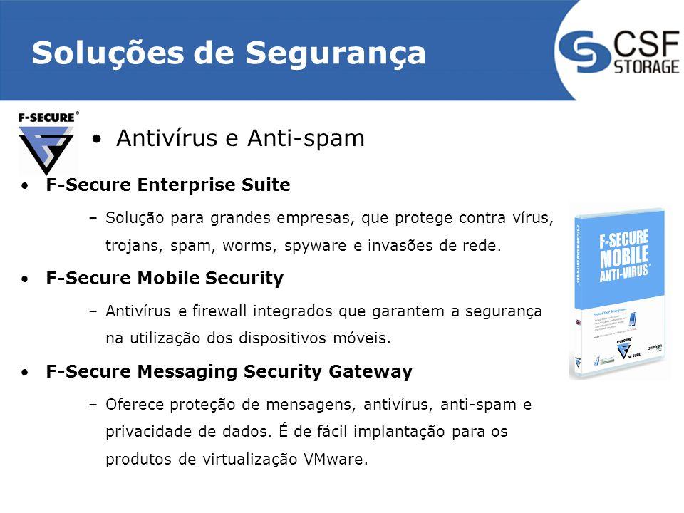 Soluções de Segurança Antivírus e Anti-spam F-Secure Enterprise Suite –Solução para grandes empresas, que protege contra vírus, trojans, spam, worms, spyware e invasões de rede.