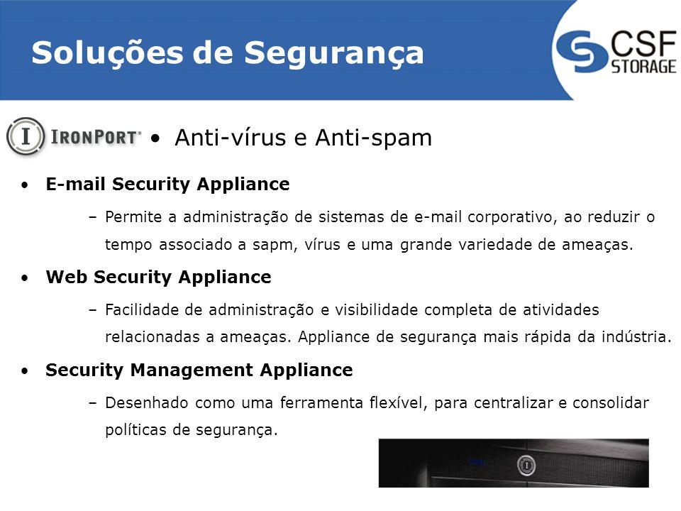 Soluções de Segurança Anti-vírus e Anti-spam E-mail Security Appliance –Permite a administração de sistemas de e-mail corporativo, ao reduzir o tempo associado a sapm, vírus e uma grande variedade de ameaças.