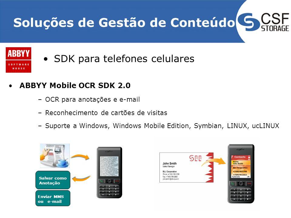 Soluções de Gestão de Conteúdo SDK para telefones celulares ABBYY Mobile OCR SDK 2.0 –OCR para anotações e e-mail –Reconhecimento de cartões de visitas –Suporte a Windows, Windows Mobile Edition, Symbian, LINUX, ucLINUX Salvar como Anotação Enviar MMS ou e-mail