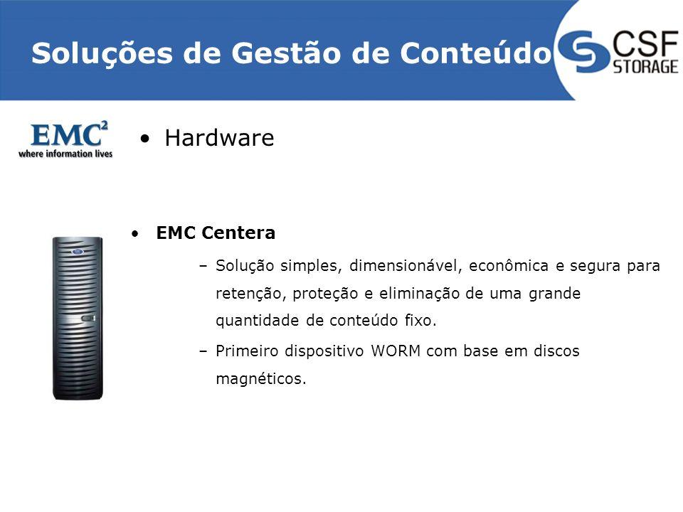 Soluções de Gestão de Conteúdo Hardware EMC Centera –Solução simples, dimensionável, econômica e segura para retenção, proteção e eliminação de uma grande quantidade de conteúdo fixo.