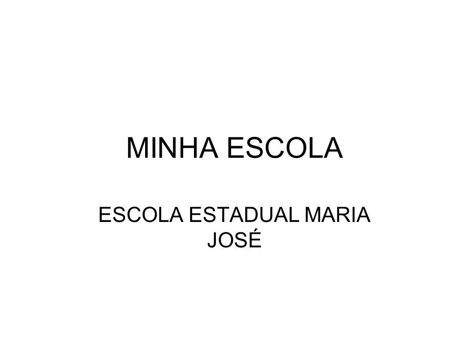 MINHA ESCOLA ESCOLA ESTADUAL MARIA JOSÉ