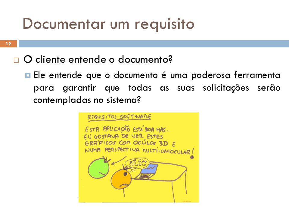 Documentar um requisito 12 O cliente entende o documento.