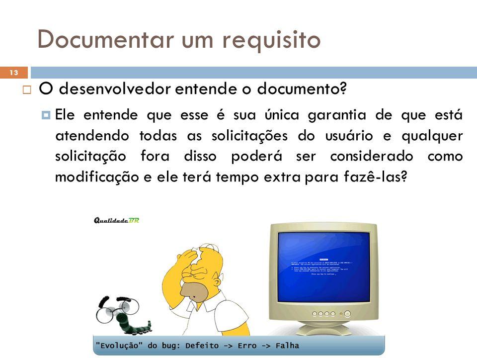 Documentar um requisito 13 O desenvolvedor entende o documento? Ele entende que esse é sua única garantia de que está atendendo todas as solicitações